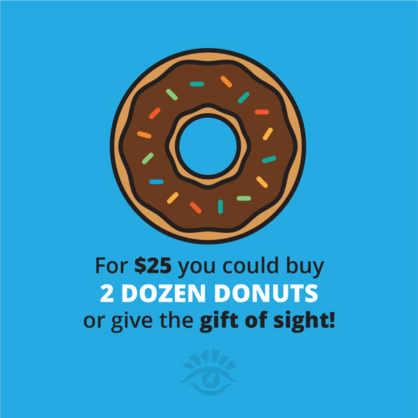 For $25 You Could Buy 2 Dozen Donuts Or Give The Gift Of Sight!