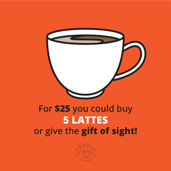 For $25 You Could Buy 5 Lattes Or Give The Gift Of Sight!