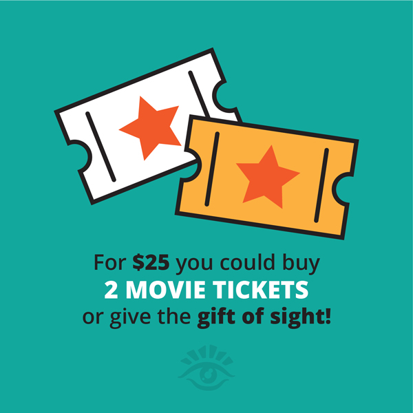 For $25 You Could Buy 2 Movie Tickets Or Give The Gift Of Sight!